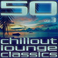50 Chillout Lounge Classics, Vol. 3 — сборник