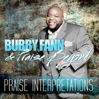 Praise Interpretations — Bubby Fann and Praise Beyond