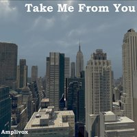 Take Me from You — Amplivox