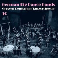 German Big Dance Bands (Grossen Deutschen Tanzorchester), Vol. 10 — сборник