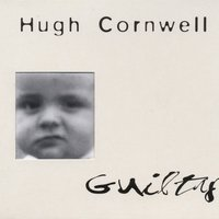 Guilty — Hugh Cornwell