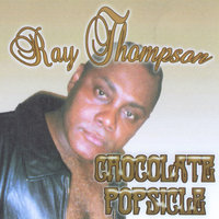 Chocolate Popsicle — Ray Thompson