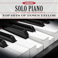 Solo Piano: Cliff Carter Performs Top Hits of James Taylor — Cliff Carter, Solo Sounds