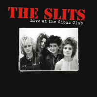 Live At The Gibus Club — The Slits