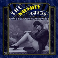 The Naughty 1920s: Red Hot & Risque Songs of the Jazz Age, Vol. 2 — сборник