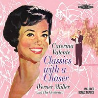 Classics with a Chaser — Caterina Valente, Werner Müller And His Orchestra