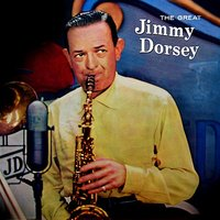 The Great Jimmy Dorsey — Jimmy Dorsey