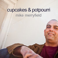 Cupcakes and Potpourri — Mike Merryfield