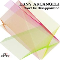Don't Be Disappointed — Erny Arcangeli