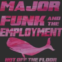 Hot off the Floor — Major Funk and the Employment