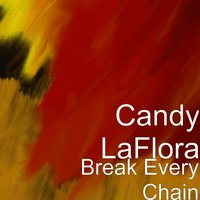 Break Every Chain — Candy LaFlora