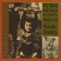 My Bad Bad Dog and Other Neighbors — Norah Dooley