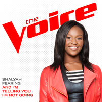 And I'm Telling You I'm Not Going — Shalyah Fearing