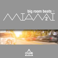 Big Room Beats in Miami, Vol. 2 — сборник