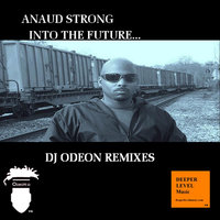 Into the Future - Dj Odeon Remixes — Anaud Strong