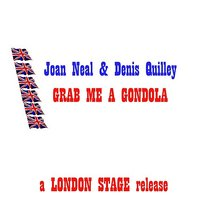 Grab Me A Gondola — Denis Quilley, Joan Neal, Joan Neal & Denis Quilley