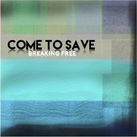 Come to Save — Breaking Free
