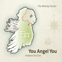 You Angel You (Anthem for Eire) — Melody doctor