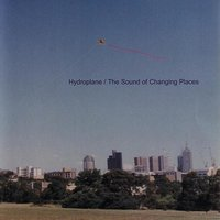 The Sound Of Changing Places — Hydroplane