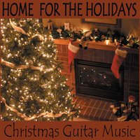 Home for the Holidays - Christmas Guitar Music — The Merry Christmas Players, Ultimate Christmas Songs, The Christmas Wishes