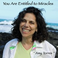 You Are Entitled to Miracles — Amy Torres