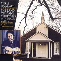 The Land Of Many Churches — Merle Haggard & The Strangers