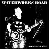 Marry You Someday — Waterworks Road