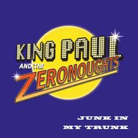 Junk in My Trunk — King Paul and the Zeronoughts