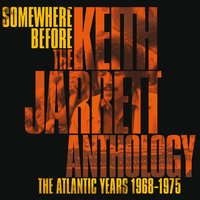 Somewhere Before: The Keith Jarrett Anthology The Atlantic Years 1968-1975 — Keith Jarrett