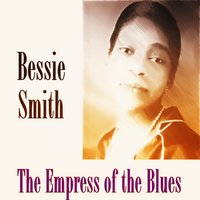 The Empress of the Blues — Bessie Smith