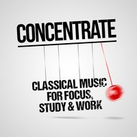 Concentrate: Classical Music for Focus, Study & Work — сборник