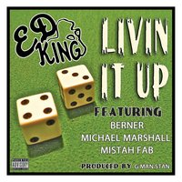 Livin It Up (feat. Berner, Michael Marshall & Mistah Fab) — Ed King
