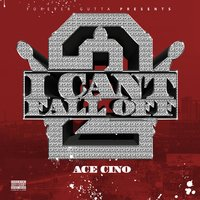 I Can't Fall off 2 — Ace Cino