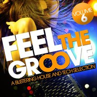 Feel The Groove - A Blistering House And Tech Selection,  Vol. 6 — сборник