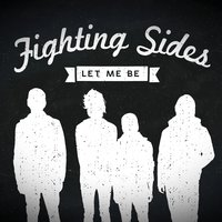 Let Me Be — Fighting Sides