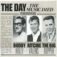 The Day the Music Died — Ritchie Valens, Buddy Holly, The Big Bopper