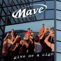 Give Me A Sign — MAVE