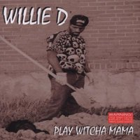 Play Witcha Mama — Willie D