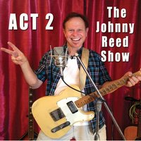 Act 2: The Johnny Reed Show — Johnny Reed