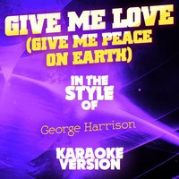 Give Me Love (Give Me Peace on Earth) [In the Style of George Harrison] - Single — Ameritz Audio Karaoke