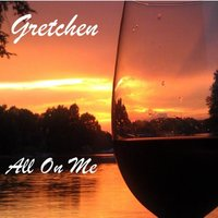 All on Me — Gretchen