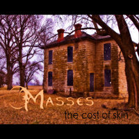 The Cost of Skin — Masses