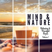 Mind & Nature - Relaxing and Peaceful Music, Vol. 1 — сборник