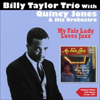 My Fair Lady Loves Jazz — Billy Taylor Trio, Quincy Jones Orchestra, Billy Taylor Trio, Quincy Jones Orchestra, Фредерик Лоу