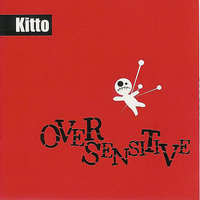 Over Sensitive — Kitto