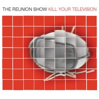 Kill Your Television — The Reunion Show
