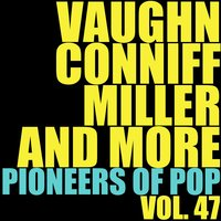 Vaughn, Conniff, Miller and More Pioneers of Pop, Vol. 47 — сборник
