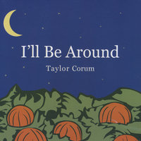 I'll Be Around — Taylor Corum