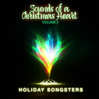 Holiday Songsters: Sounds of a Christmas Heart, Vol. 5 — сборник