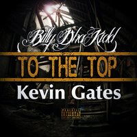 To the Top — Kevin Gates & Billy Dha Kidd